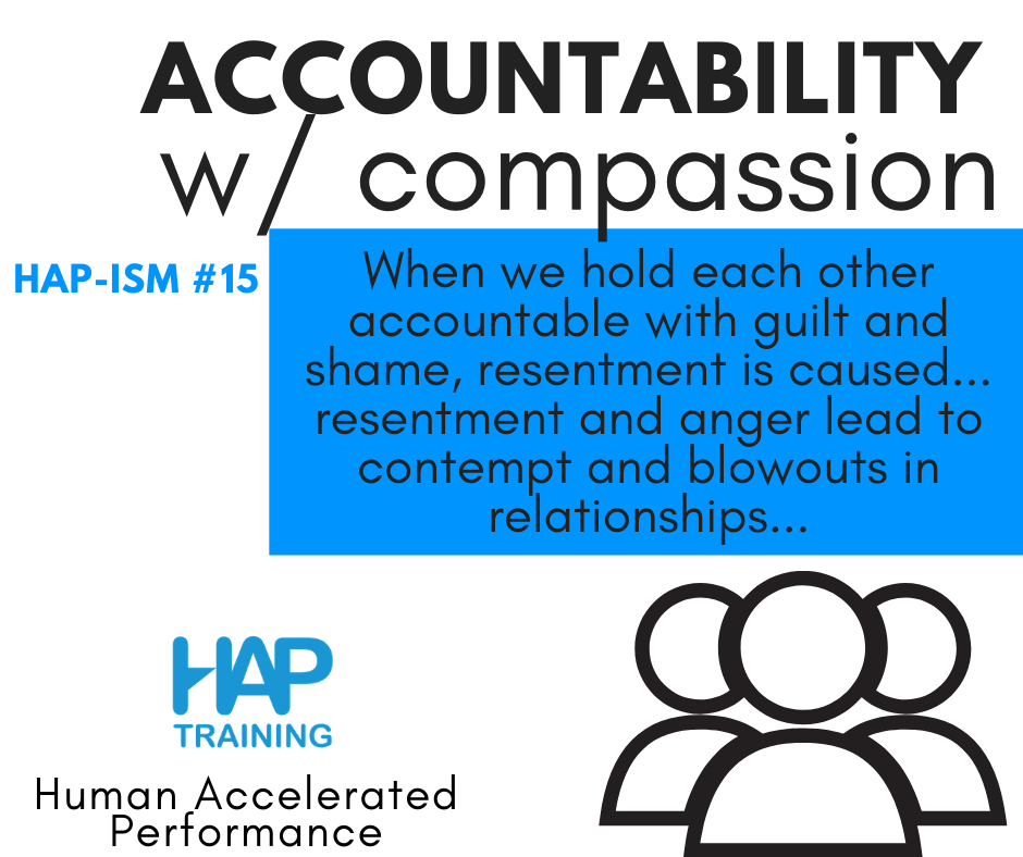 Accountability with compassion is about avoiding resentment and contempt.