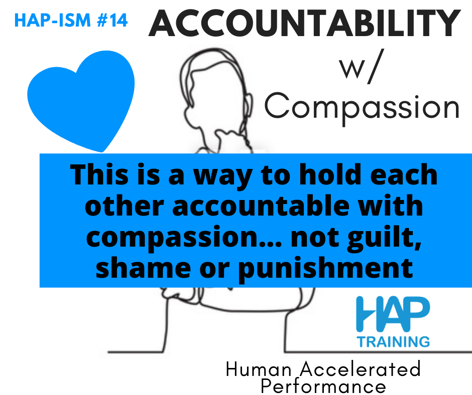 Accountability with compassion is a way to hold each other accountable without guilt shame or punishment.